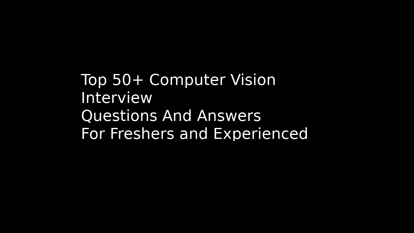 Top 50+ Computer vision and opencv interview questions and answers