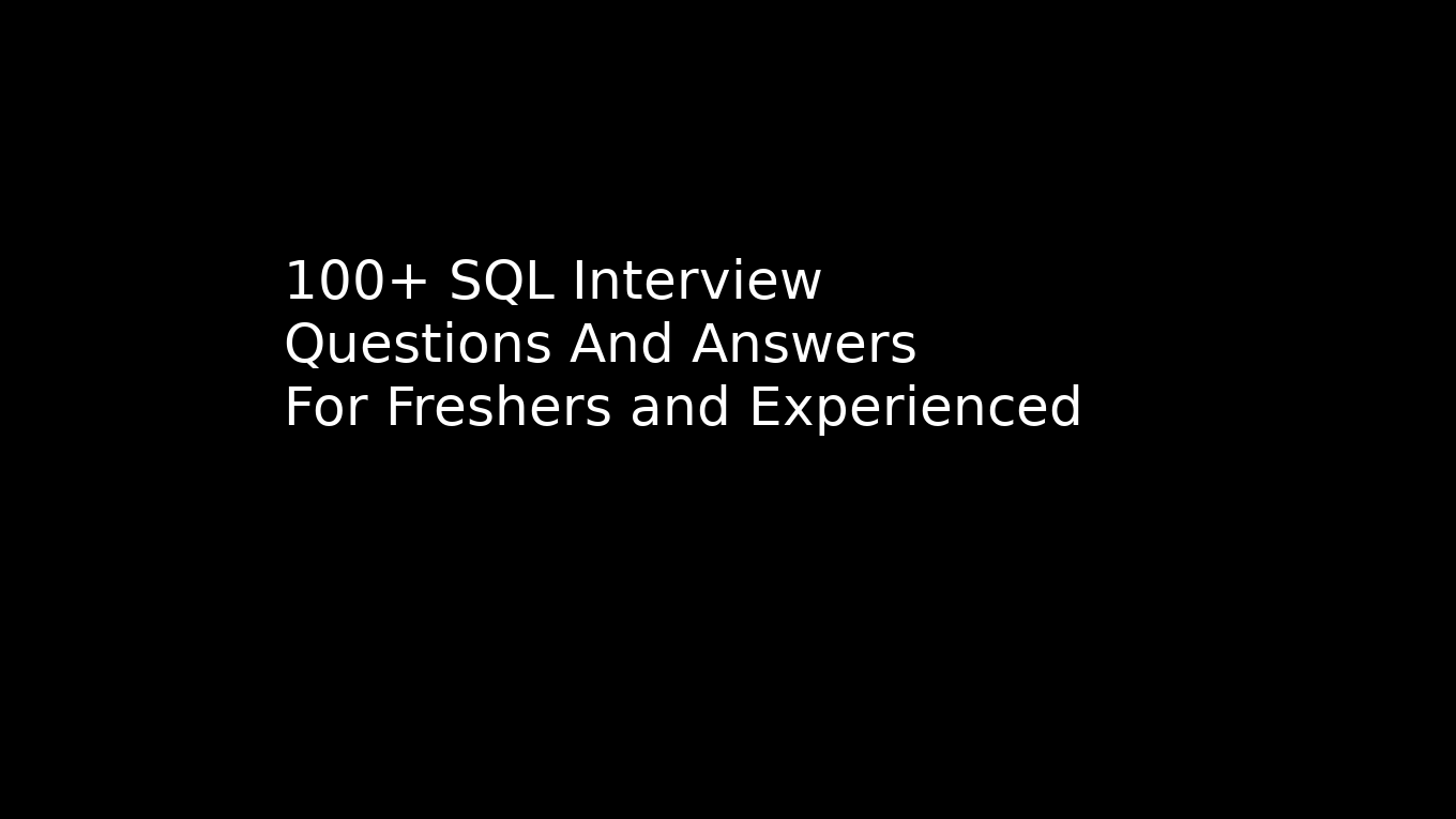 100+ Sql Interview Questions And Answers For Developers