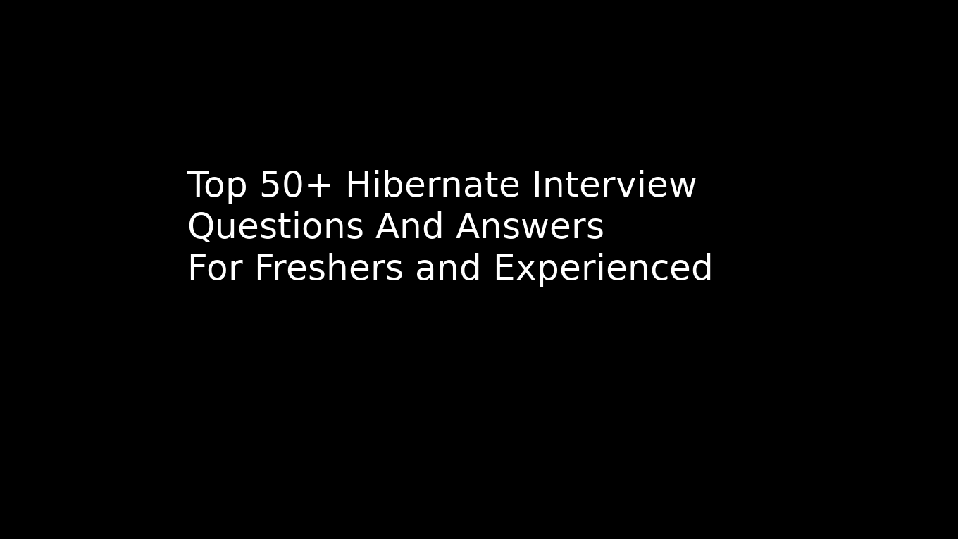 Top 50+ Hibernate interview questions and answers