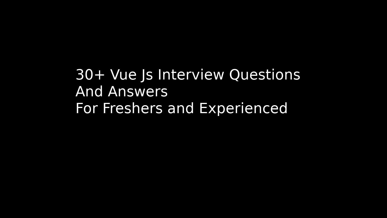 30+ Vue js Interview Questions and Answers