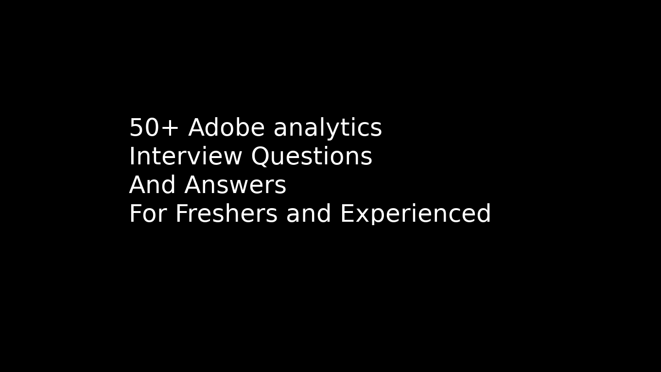 50+ adobe analytics interview questions and answers 2019