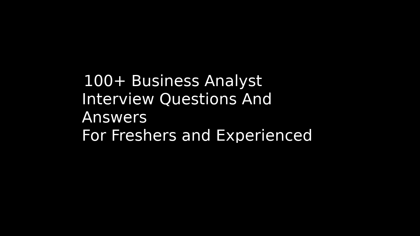 100+ Entry level to Senior Business analyst interview questions and answers