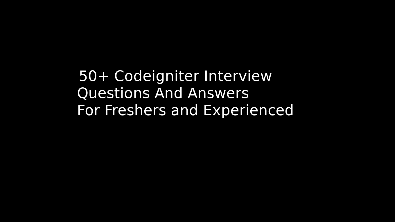 50+ Best CodeIgniter Interview questions and answers