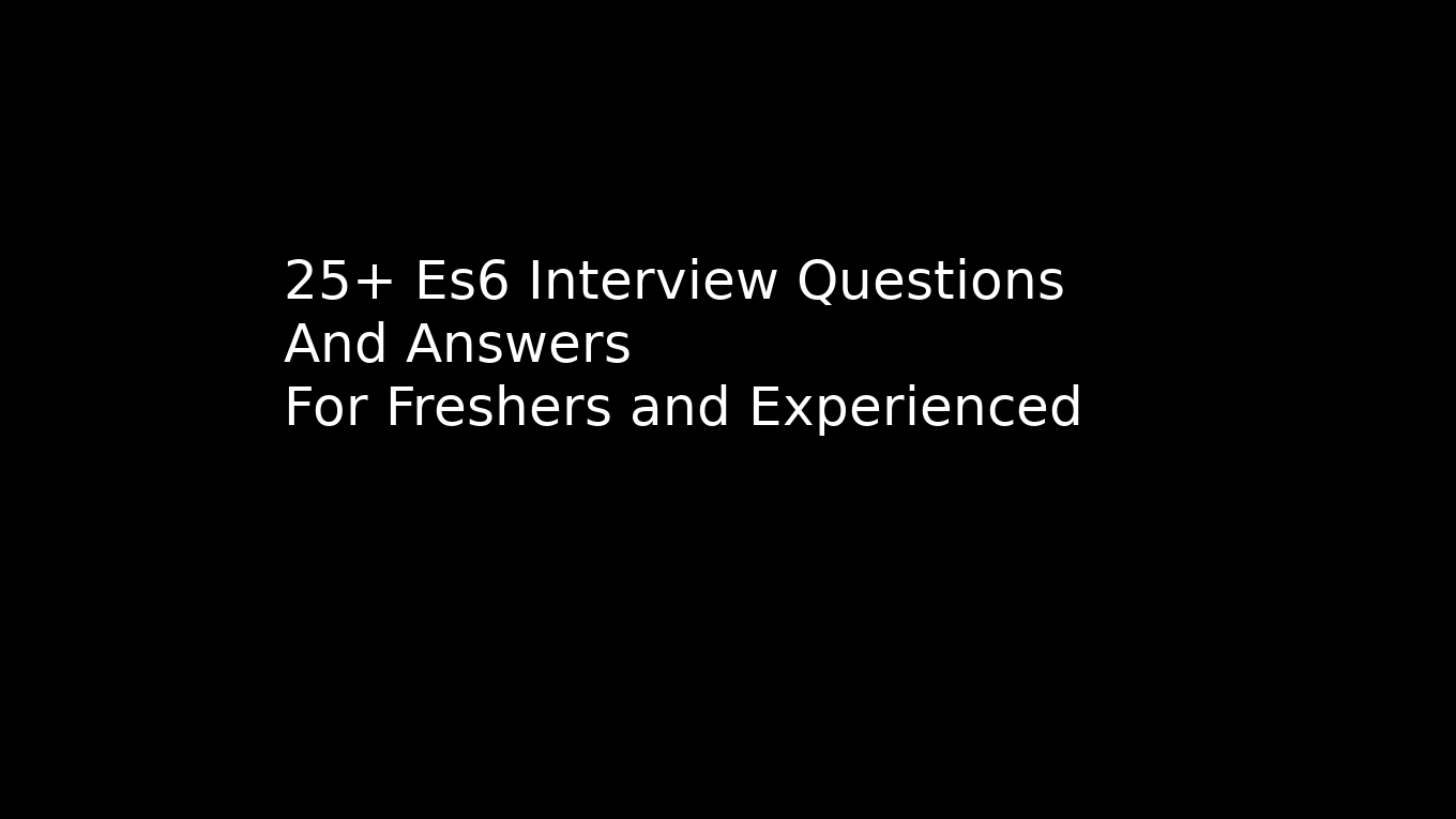 Top 25+ ES6 interview questions and answers