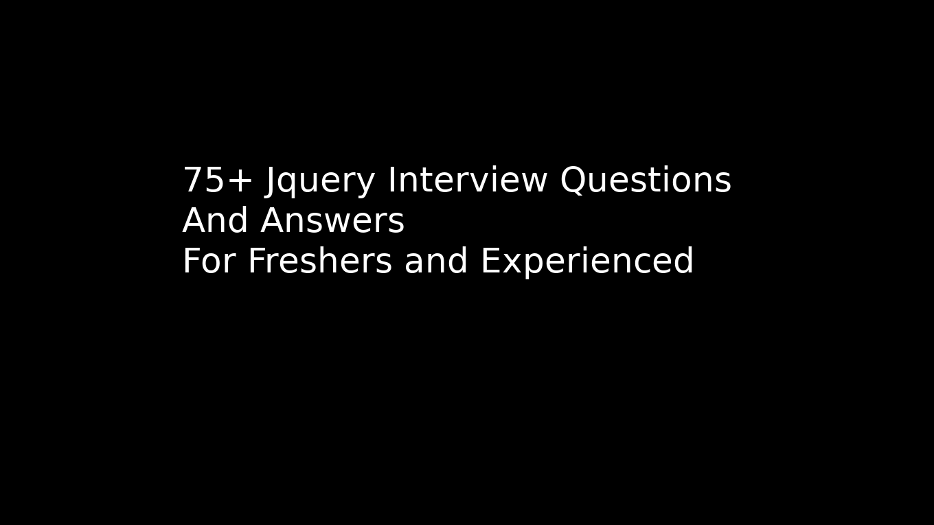 75+ jQuery Interview Questions and Answers