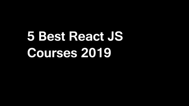 5 Best React JS Courses and certifications to learn online in 2019