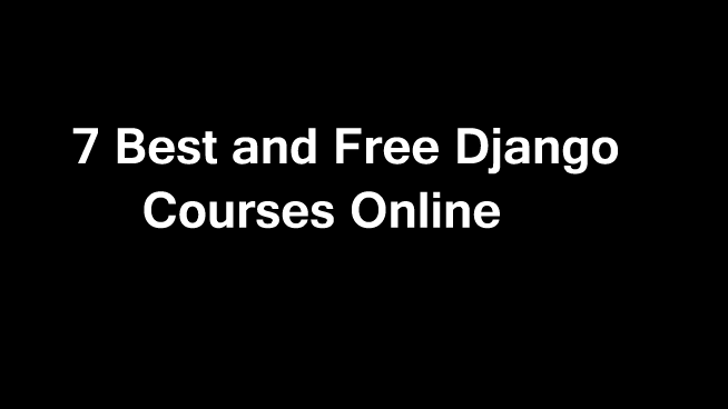 7 Best Django courses (Free) online with certifications
