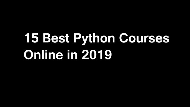 15 Best Python Courses and Certifications online in 2019
