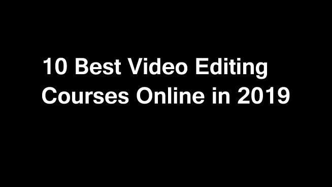 10 Best Video Editing Courses Online Classes 2019 [Updated]