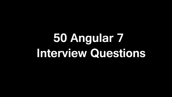 Angular 7 Interview Questions and Answers