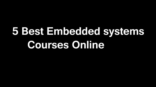 5 Best Embedded Systems Courses, Certifications online