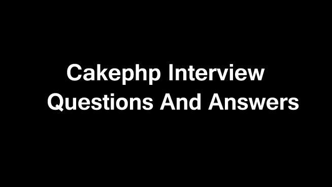 25 CakePHP Interview Questions and answers