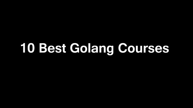 10 Best Online Golang Courses