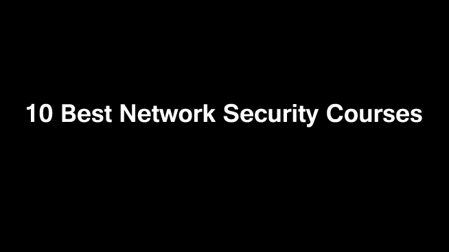 10 Best Network Security Courses & Certifications