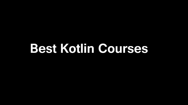 10 Best Kotlin Courses | Classes | Certifications | Tutorials